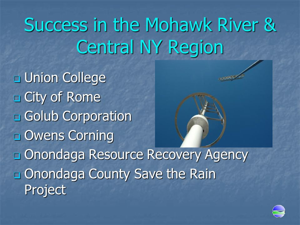Success in the Mohawk River & Central NY Region  Union College  City of Rome  Golub Corporation  Owens Corning  Onondaga Resource Recovery Agency
