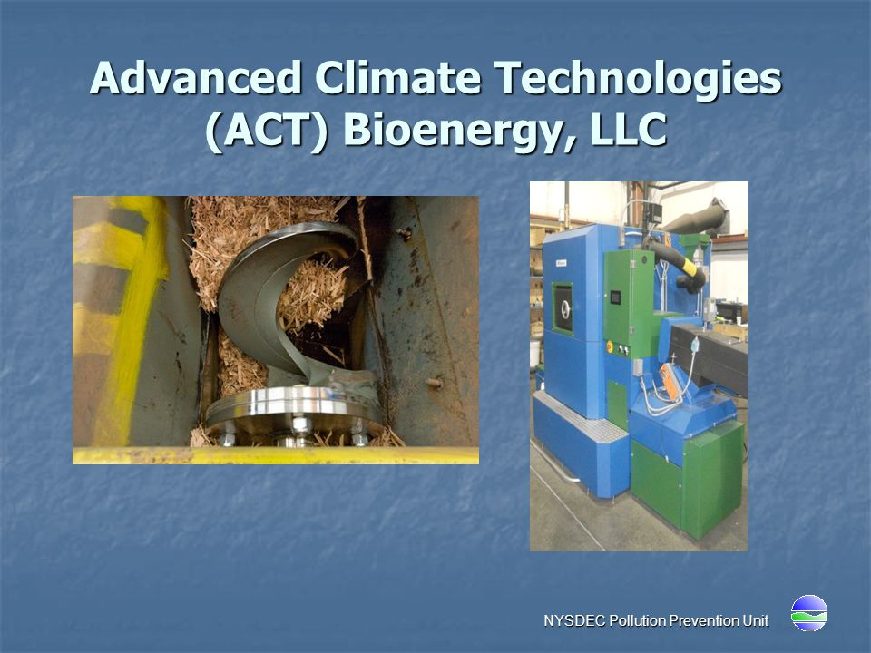 Advanced Climate Technologies (ACT) Bioenergy, LLC NYSDEC Pollution Prevention Unit