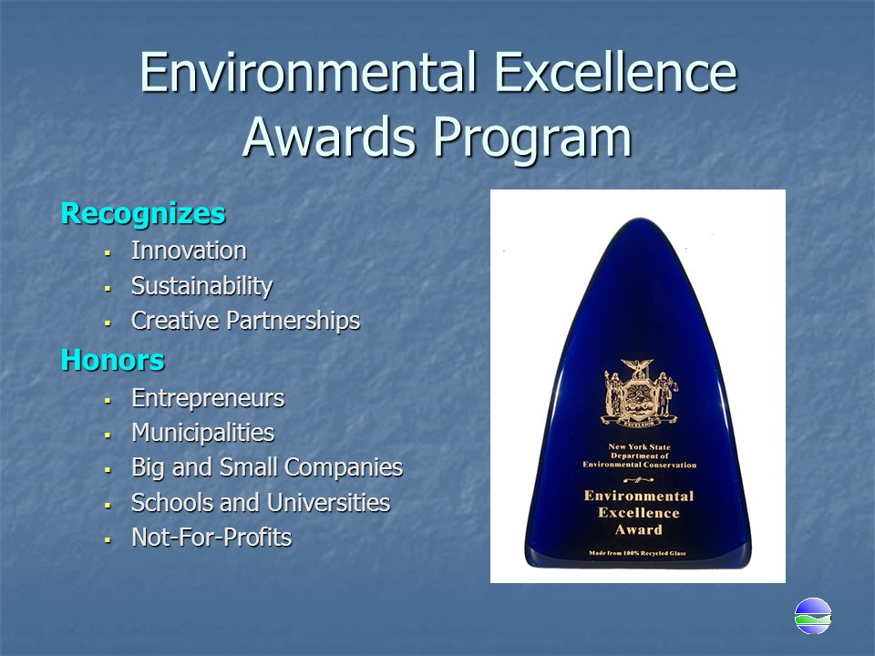 Environmental Excellence Awards Program Recognizes  Innovation  Sustainability  Creative Partnerships Honors  Entrepreneurs  Municipalities  Big and Small Companies  Schools and Universities  Not-For-Profits