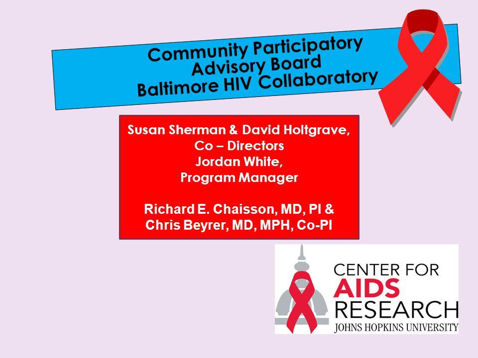 Community Participatory Advisory Board Baltimore HIV Collaboratory Susan Sherman & David Holtgrave, Co – Directors Jordan White, Program Manager Richard E.