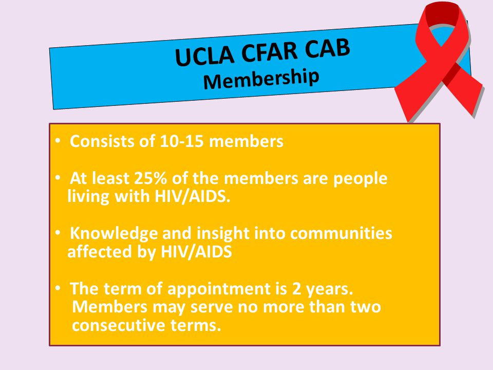 UCLA CFAR CAB Membership Consists of 10-15 members At least 25% of the members are people living with HIV/AIDS.