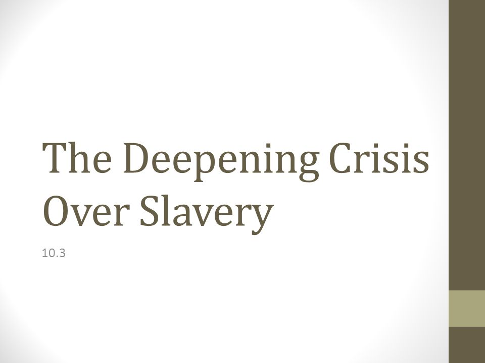 The Deepening Crisis Over Slavery 10.3