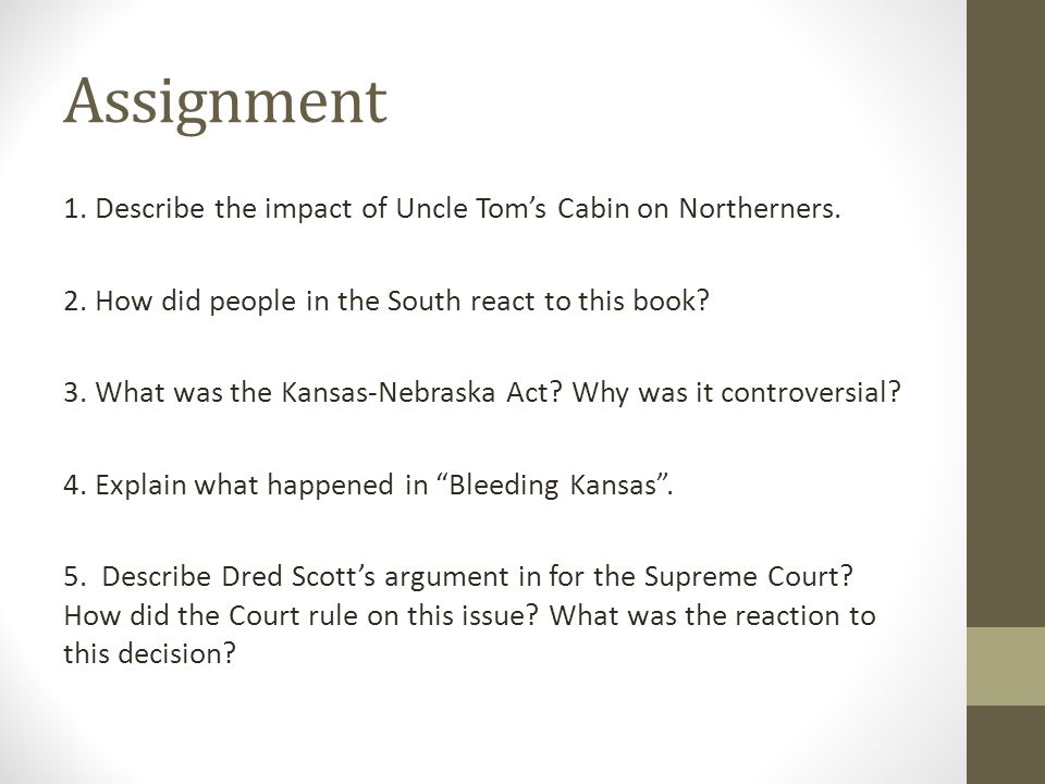 Assignment 1. Describe the impact of Uncle Tom's Cabin on Northerners.
