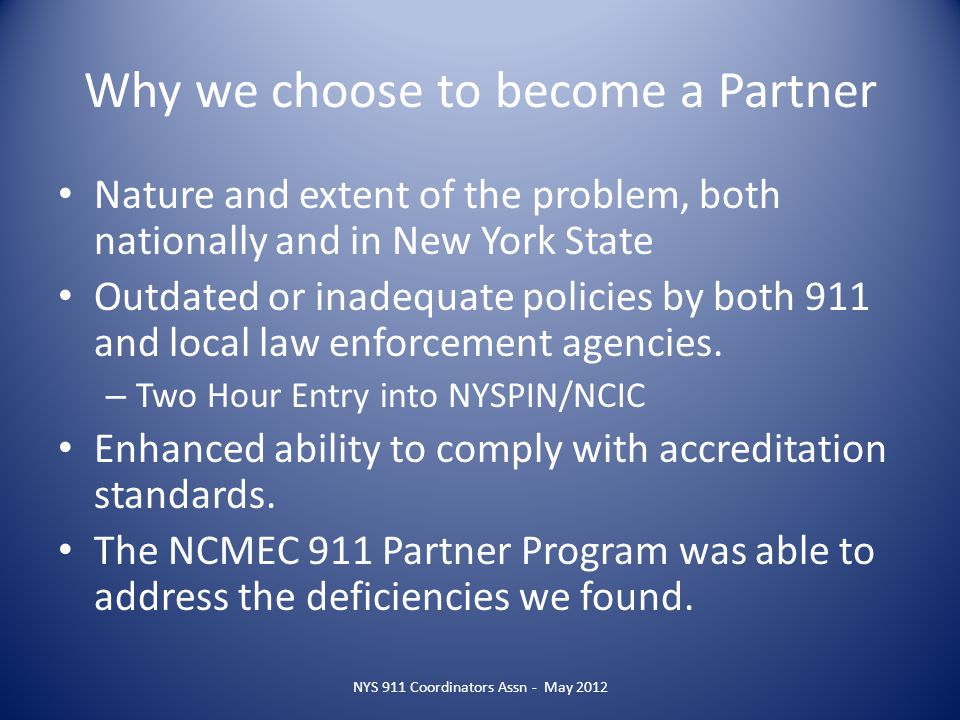 Why we choose to become a Partner Nature and extent of the problem, both nationally and in New York State Outdated or inadequate policies by both 911