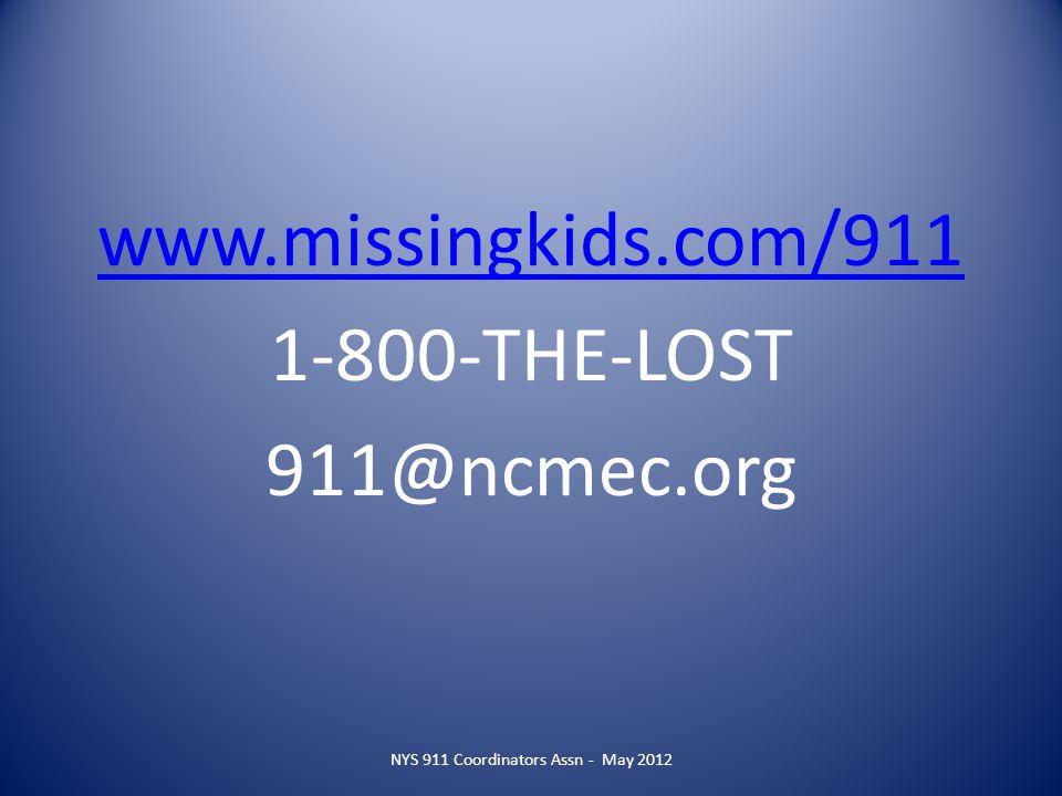 www.missingkids.com/911 1-800-THE-LOST 911@ncmec.org NYS 911 Coordinators Assn - May 2012