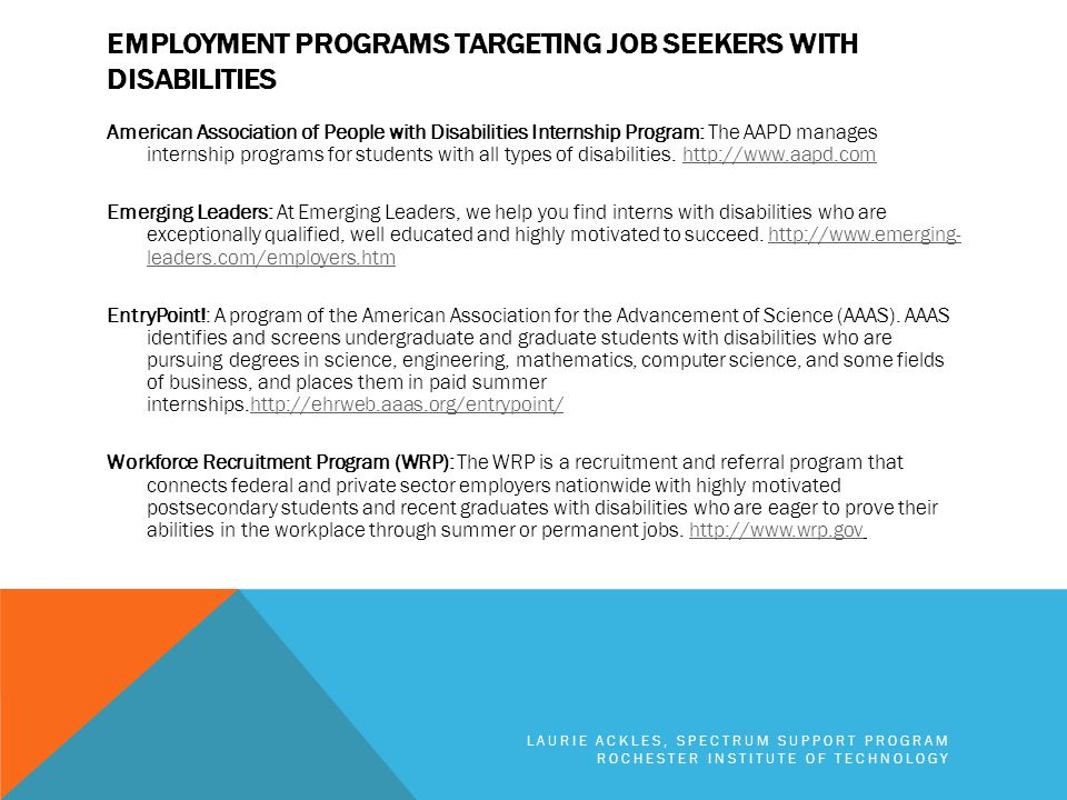 EMPLOYMENT PROGRAMS TARGETING JOB SEEKERS WITH DISABILITIES American Association of People with Disabilities Internship Program: The AAPD manages internship programs for students with all types of disabilities.