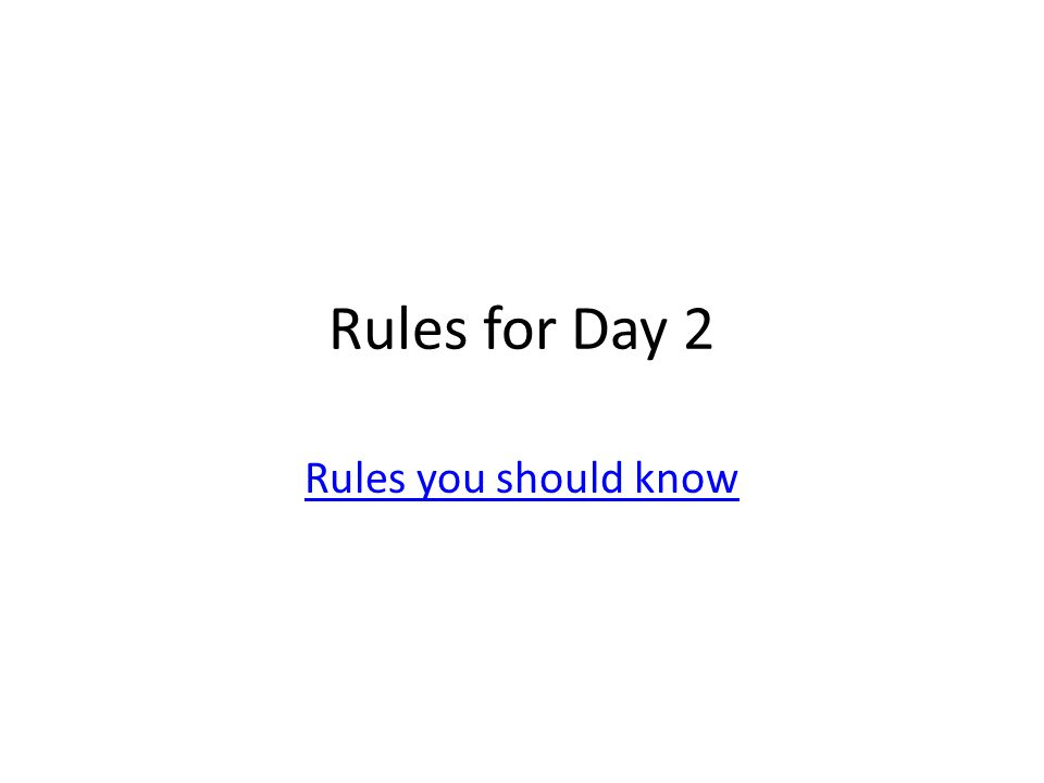 Rules for Day 2 Rules you should know