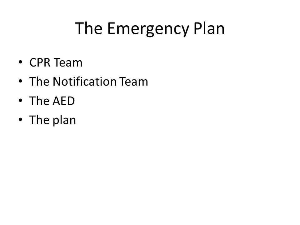 The Emergency Plan CPR Team The Notification Team The AED The plan