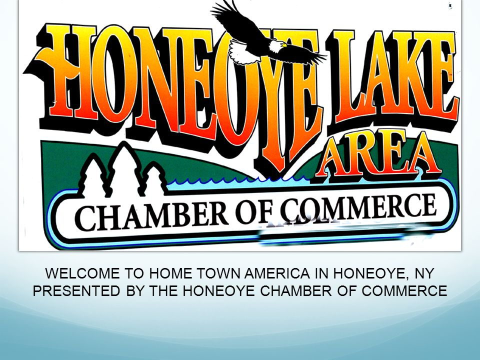WELCOME TO HOME TOWN AMERICA IN HONEOYE, NY PRESENTED BY THE HONEOYE CHAMBER OF COMMERCE