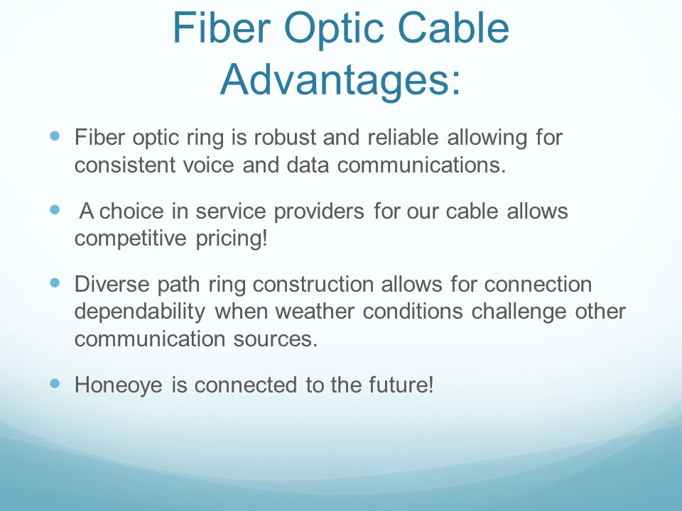 Fiber Optic Cable Advantages: Fiber optic ring is robust and reliable allowing for consistent voice and data communications.