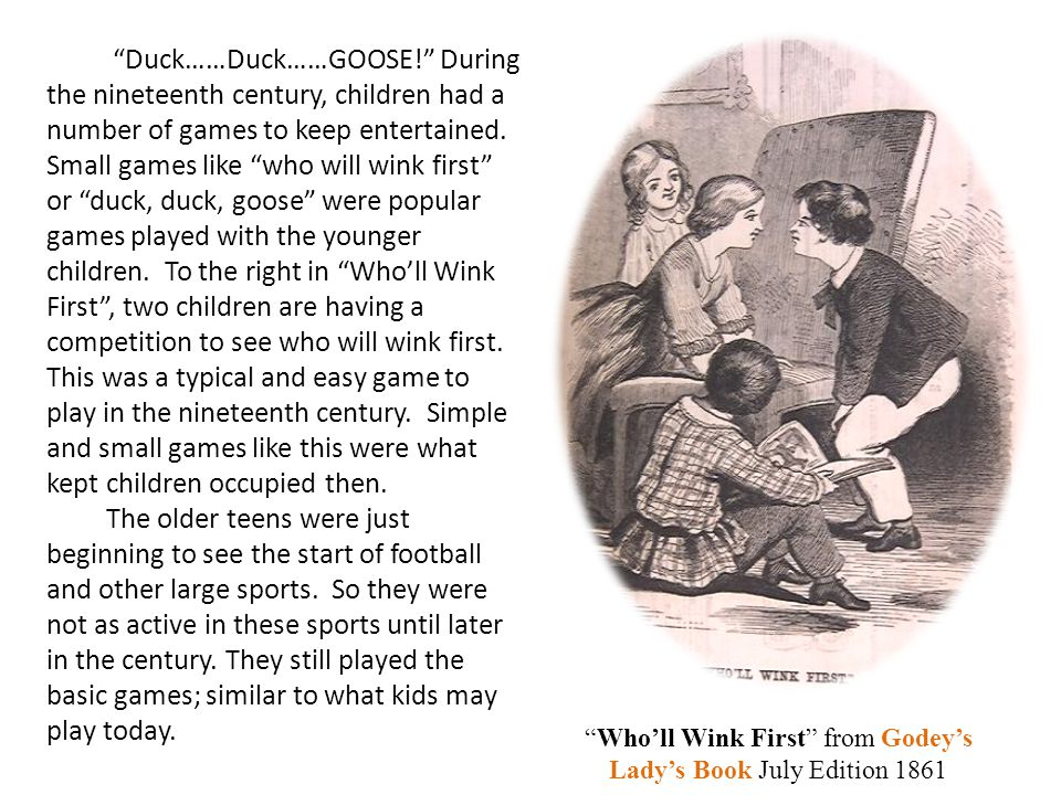 Duck……Duck……GOOSE! During the nineteenth century, children had a number of games to keep entertained.