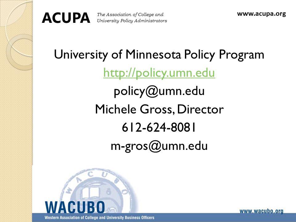 University of Minnesota Policy Program http://policy.umn.edu policy@umn.edu Michele Gross, Director 612-624-8081 m-gros@umn.edu 29 ACUPA The Association of College and University Policy Administrators www.acupa.org