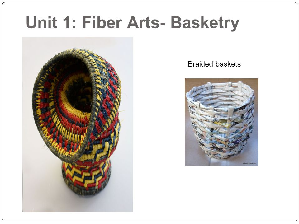 Unit 1: Fiber Arts- Basketry Braided baskets