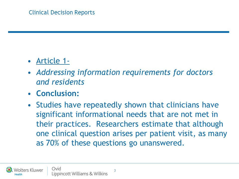 3 Clinical Decision Reports Article 1- Addressing information requirements for doctors and residents Conclusion: Studies have repeatedly shown that cl