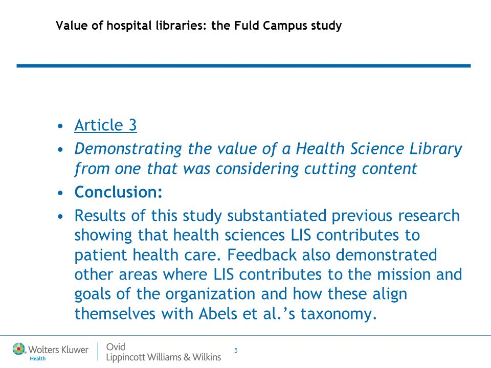 5 Value of hospital libraries: the Fuld Campus study Article 3 Demonstrating the value of a Health Science Library from one that was considering cutti