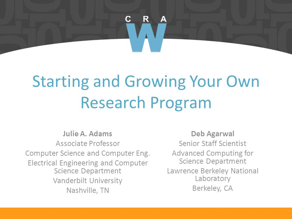 Starting and Growing Your Own Research Program Deb Agarwal Senior Staff Scientist Advanced Computing for Science Department Lawrence Berkeley National Laboratory Berkeley, CA Julie A.