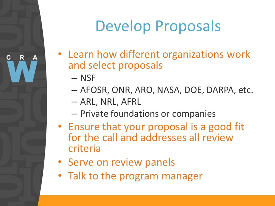 Develop Proposals Learn how different organizations work and select proposals – NSF – AFOSR, ONR, ARO, NASA, DOE, DARPA, etc.