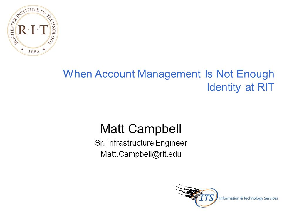 When Account Management Is Not Enough Identity at RIT Matt Campbell Sr.