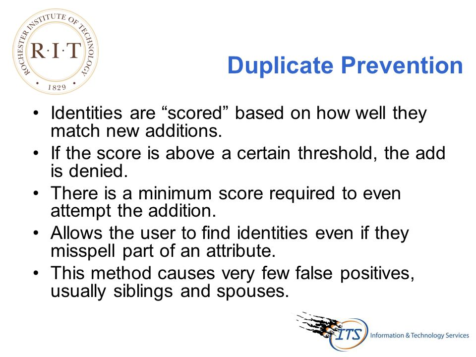 Duplicate Prevention Identities are scored based on how well they match new additions.
