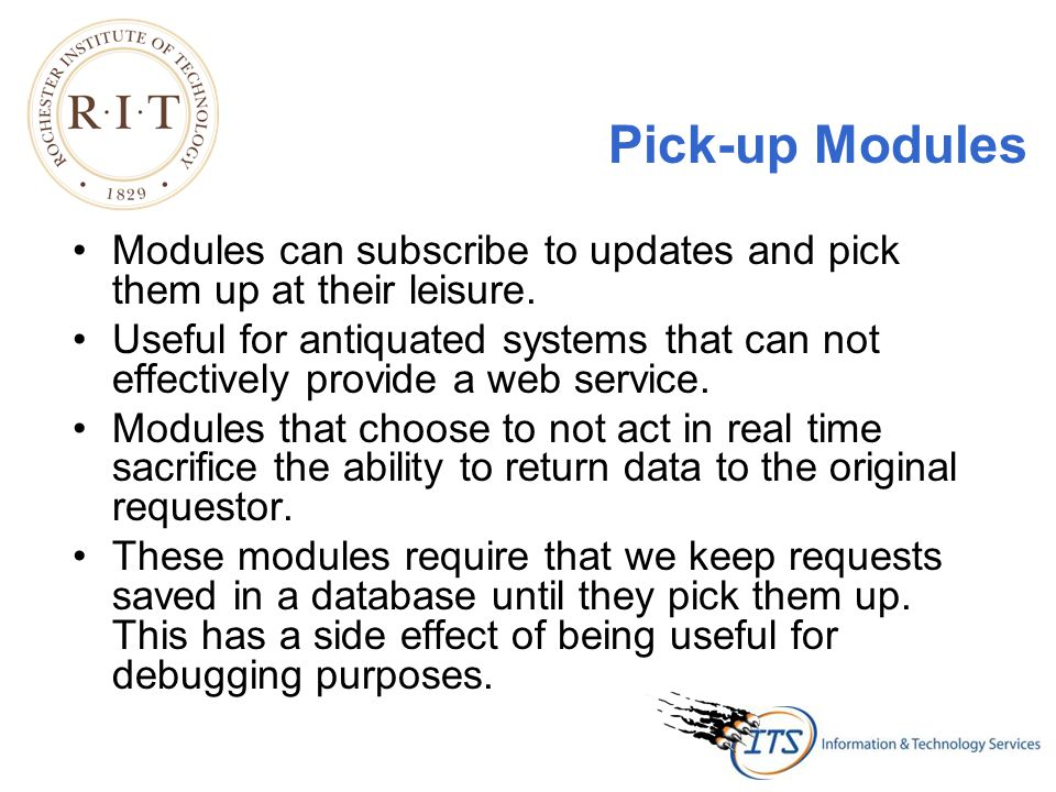 Pick-up Modules Modules can subscribe to updates and pick them up at their leisure.