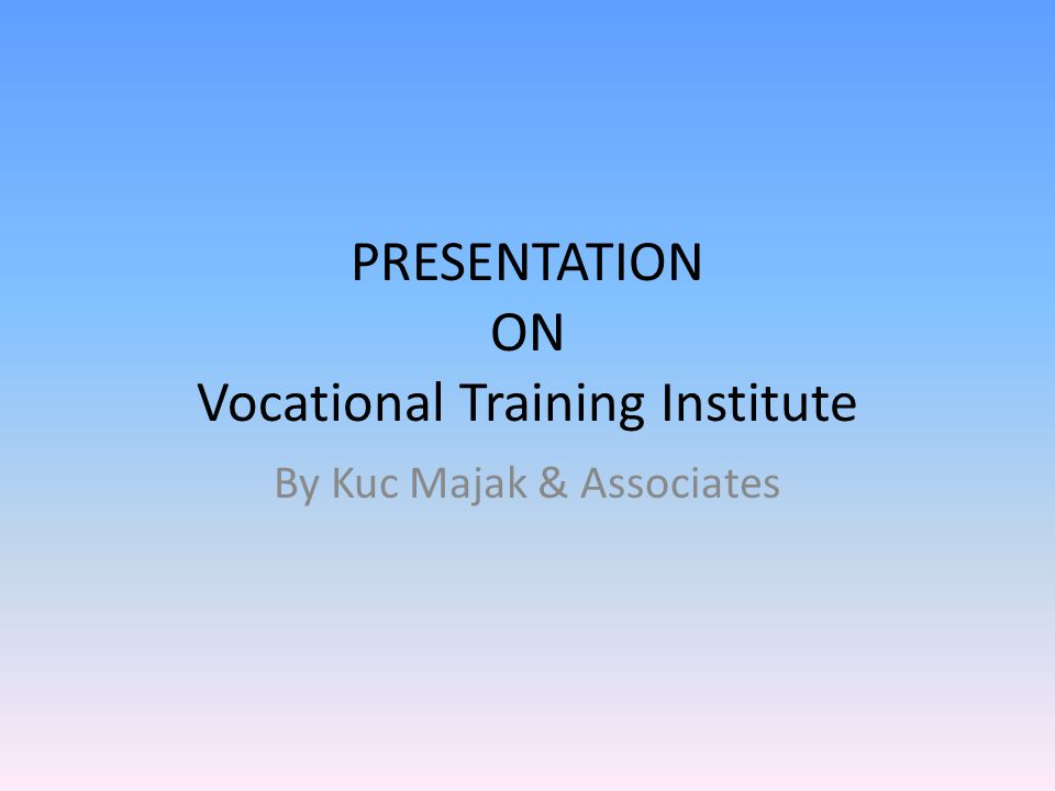 PRESENTATION ON Vocational Training Institute By Kuc Majak & Associates