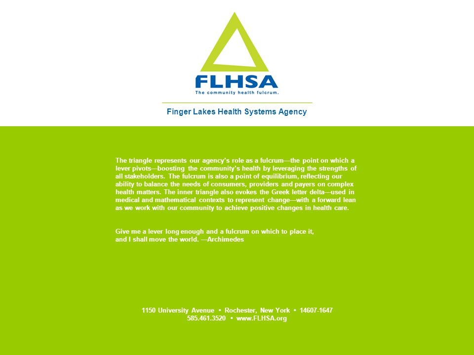 April 28, 201520 Finger Lakes Health Systems Agency The triangle represents our agency's role as a fulcrum—the point on which a lever pivots—boosting the community's health by leveraging the strengths of all stakeholders.