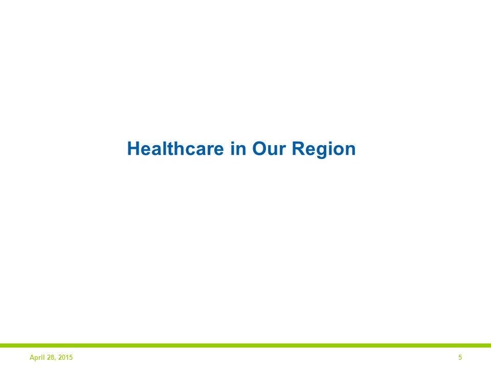 Healthcare in Our Region April 28, 20155