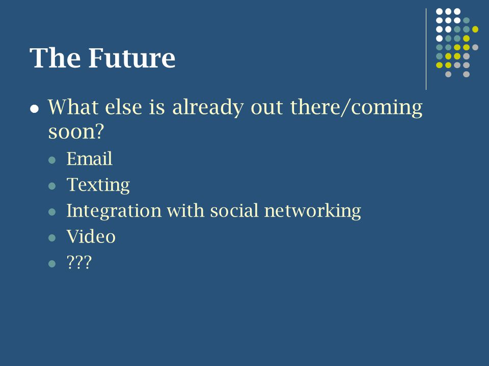 The Future What else is already out there/coming soon.