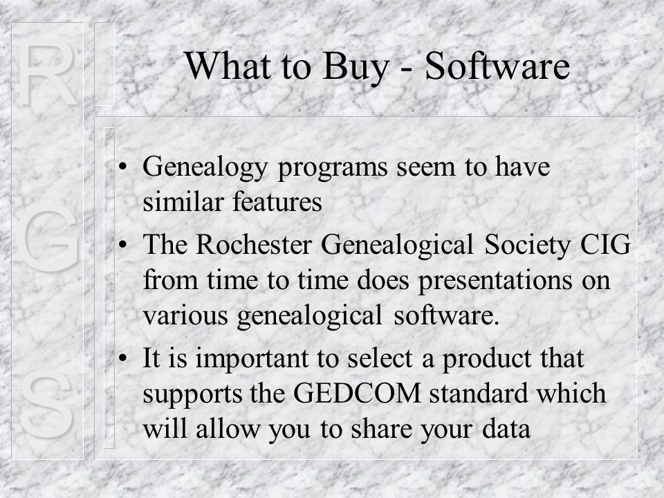 RGS What to Buy - Software Genealogy programs seem to have similar features The Rochester Genealogical Society CIG from time to time does presentations on various genealogical software.