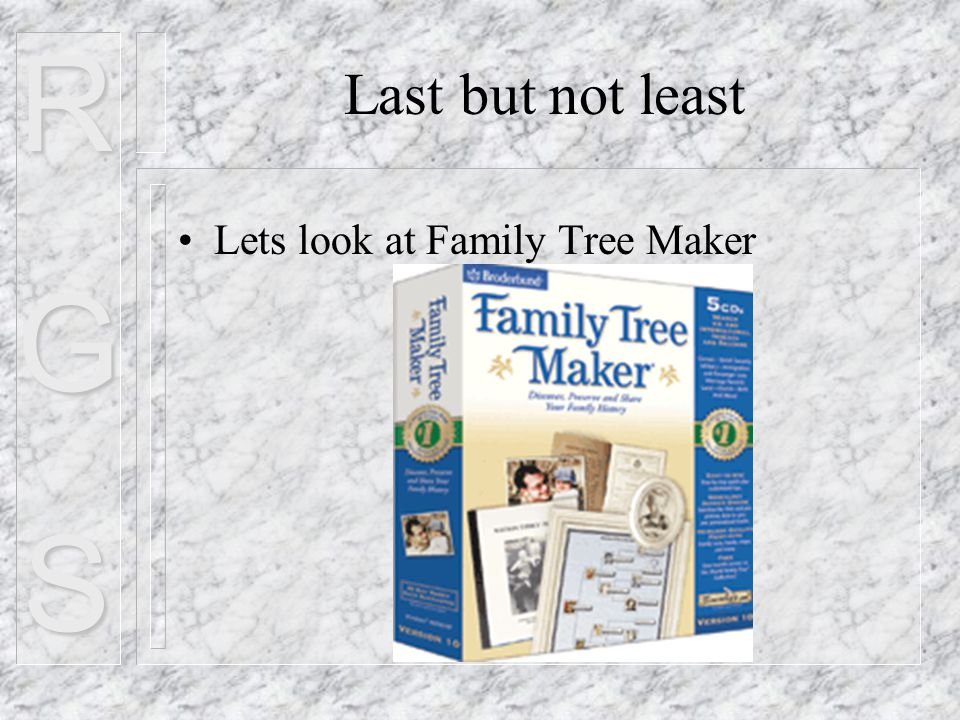 RGS Last but not least Lets look at Family Tree Maker