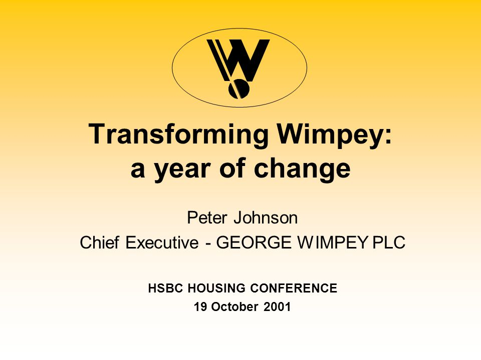Step 1: The merger of Wimpey and McLean What we achieved Changed the culture delegated authority clear leadership and strategy companywide benchmarking 0 an opportunity not threat open and honest communication a single set of values and behaviours