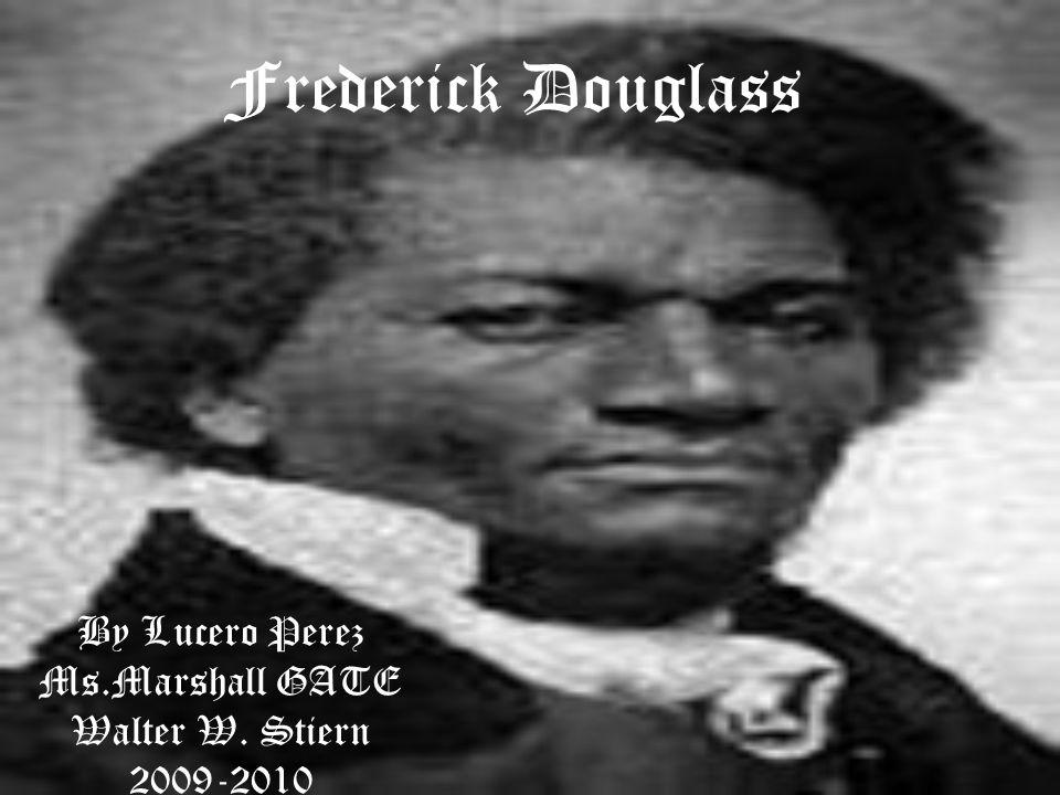 Frederick Douglass By Lucero Perez Ms.Marshall GATE Walter W. Stiern 2009-2010