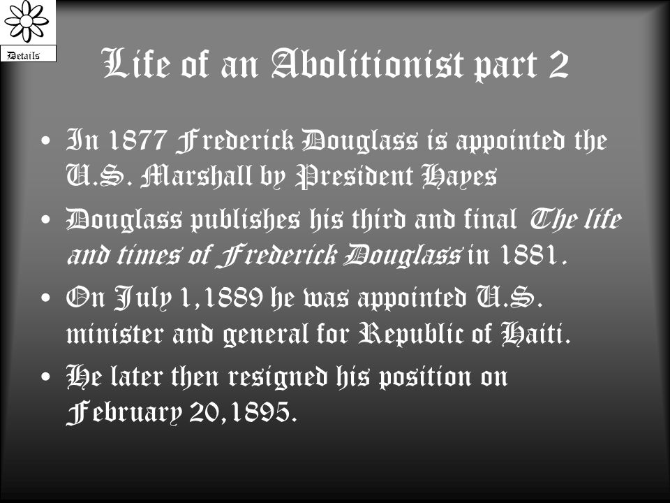 Life of an Abolitionist part 2 In 1877 Frederick Douglass is appointed the U.S.