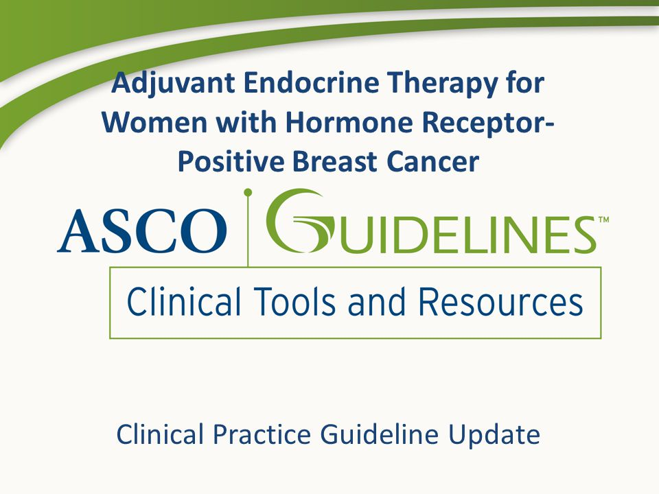 Adjuvant Endocrine Therapy for Women with Hormone Receptor- Positive Breast Cancer Clinical Practice Guideline Update