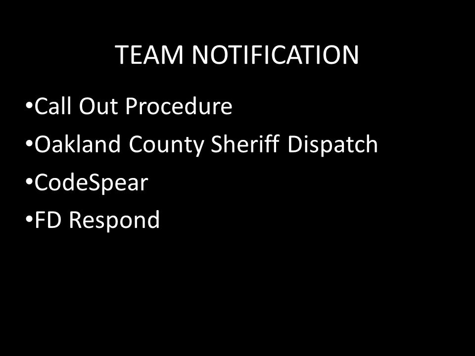 TEAM NOTIFICATION Call Out Procedure Oakland County Sheriff Dispatch CodeSpear FD Respond