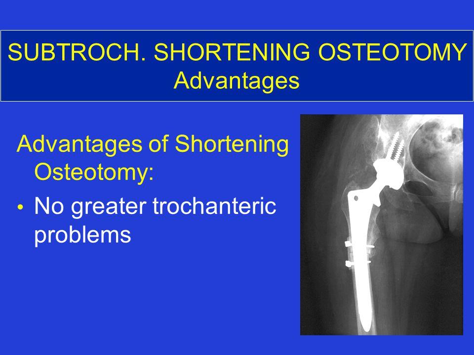 SUBTROCH. SHORTENING OSTEOTOMY Advantages Advantages of Shortening Osteotomy: No greater trochanteric problems