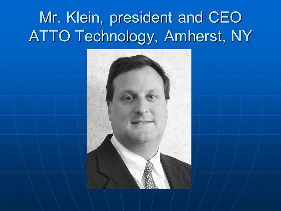 Mr. Klein, president and CEO ATTO Technology, Amherst, NY