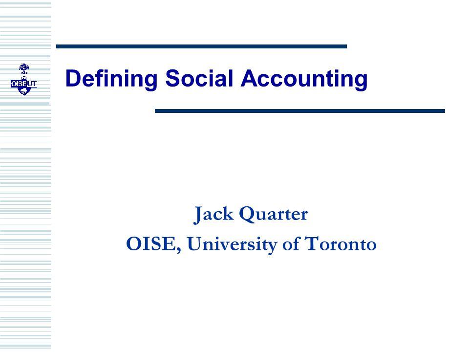 Defining Social Accounting Jack Quarter OISE, University of Toronto