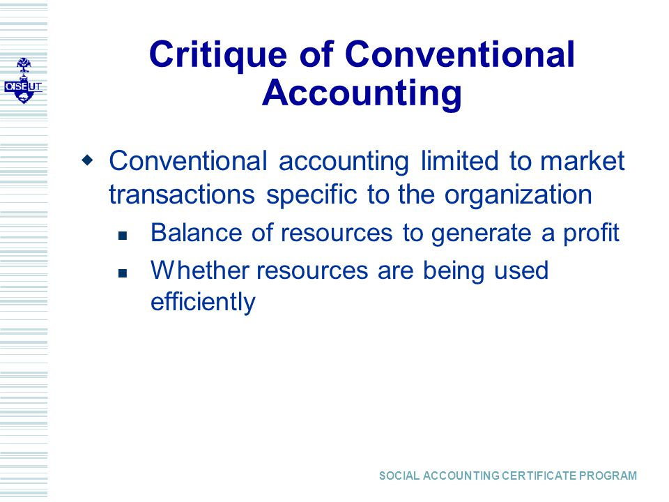 SOCIAL ACCOUNTING CERTIFICATE PROGRAM  Conventional accounting excludes externalities Tom Lehrer song: Once the rockets are up, who cares where they come down.
