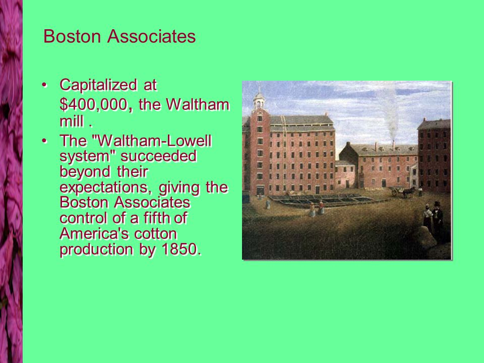 Boston Associates Capitalized at $400,000, the Waltham mill.