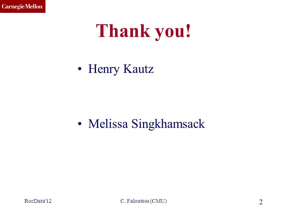 CMU SCS Thank you! Henry Kautz Melissa Singkhamsack RocData'12C. Faloutsos (CMU) 2