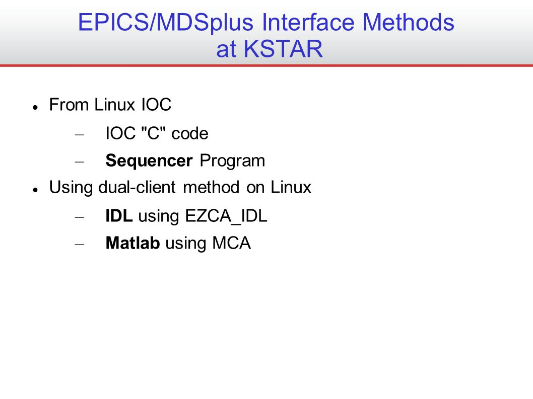 New EPICS/MDSplus Interface Methods are in Development NSTX will resume and expand the scope of the 2005 effort; C-based MDSplus records on a Linux IOC.