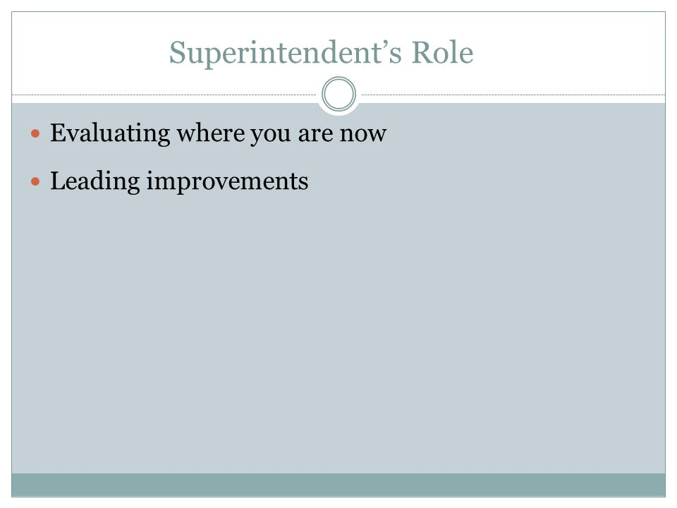 Superintendent's Role Evaluating where you are now Leading improvements