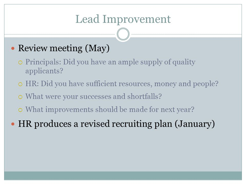 Lead Improvement Review meeting (May)  Principals: Did you have an ample supply of quality applicants.