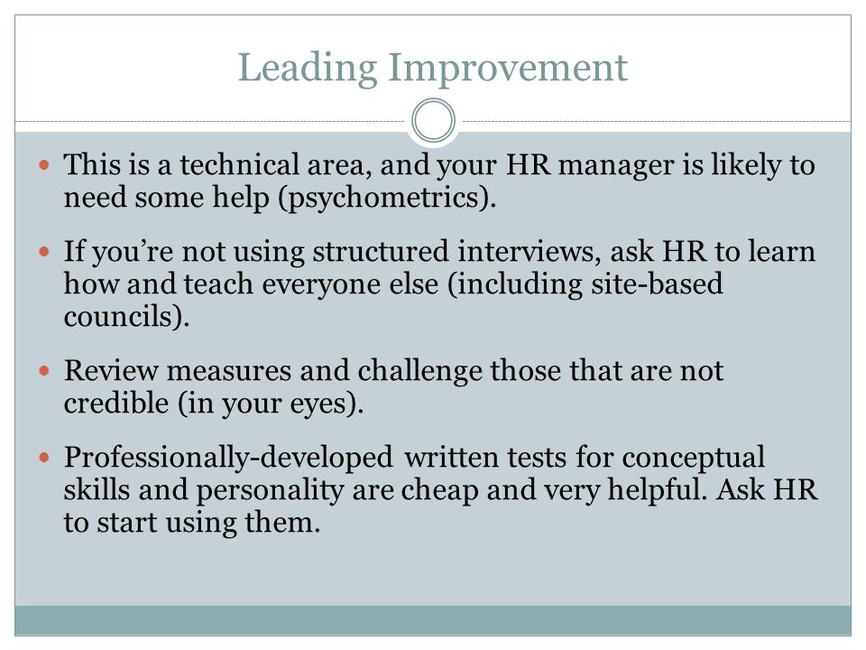 Leading Improvement This is a technical area, and your HR manager is likely to need some help (psychometrics).