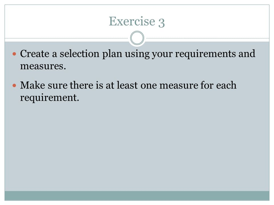 Exercise 3 Create a selection plan using your requirements and measures.