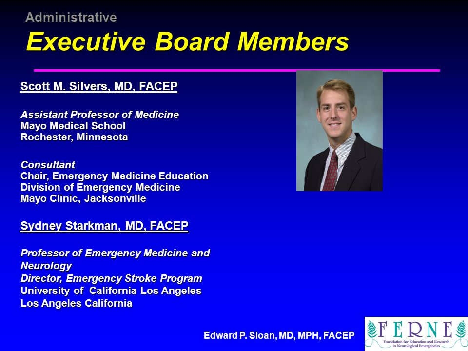 Edward P. Sloan, MD, MPH, FACEP Administrative Executive Board Members Scott M.