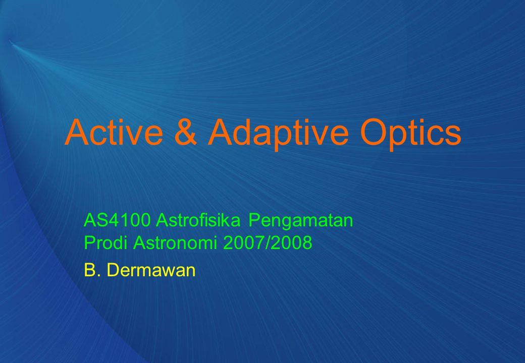 Active & Adaptive Optics AS4100 Astrofisika Pengamatan Prodi Astronomi 2007/2008 B. Dermawan