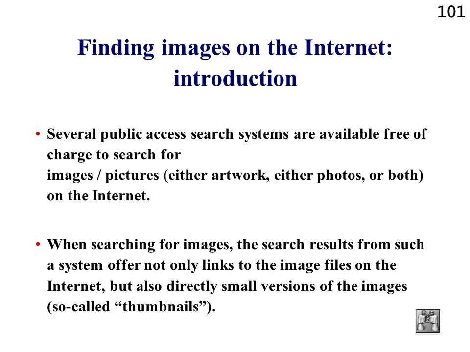 101 Finding images on the Internet: introduction Several public access search systems are available free of charge to search for images / pictures (either artwork, either photos, or both) on the Internet.
