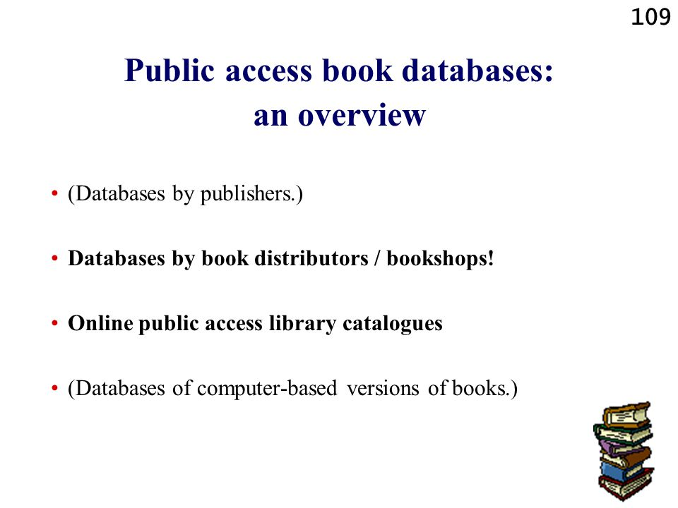 109 Public access book databases: an overview (Databases by publishers.) Databases by book distributors / bookshops.
